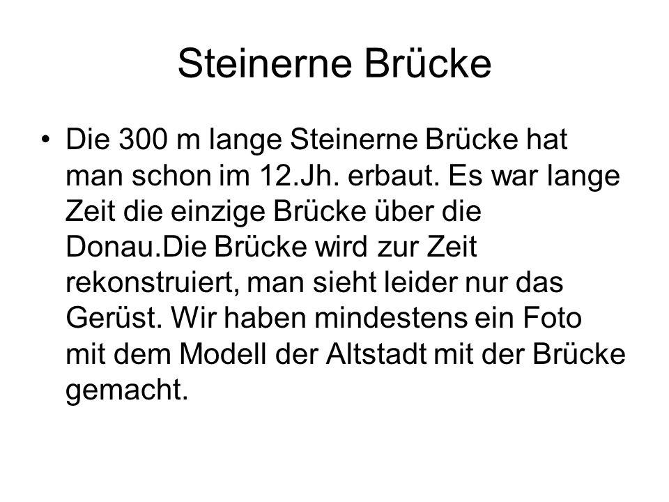 Steinerne Brücke Die 300 m lange Steinerne Brücke hat man schon im 12.Jh.