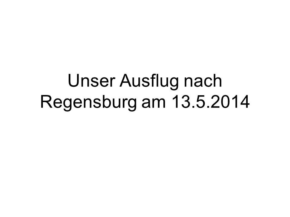 Unser Ausflug nach Regensburg am 13.5.2014