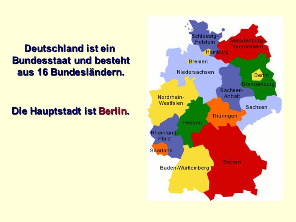 Deutschland ist ein Bundesstaat und besteht aus 16 Bundesländern. Die Hauptstadt ist Berlin.