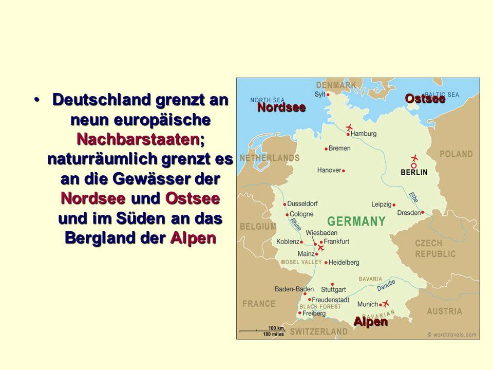 Deutschland grenzt an neun europäische Nachbarstaaten; naturräumlich grenzt es an die Gewässer der Nordsee und Ostsee und im Süden an das Bergland der