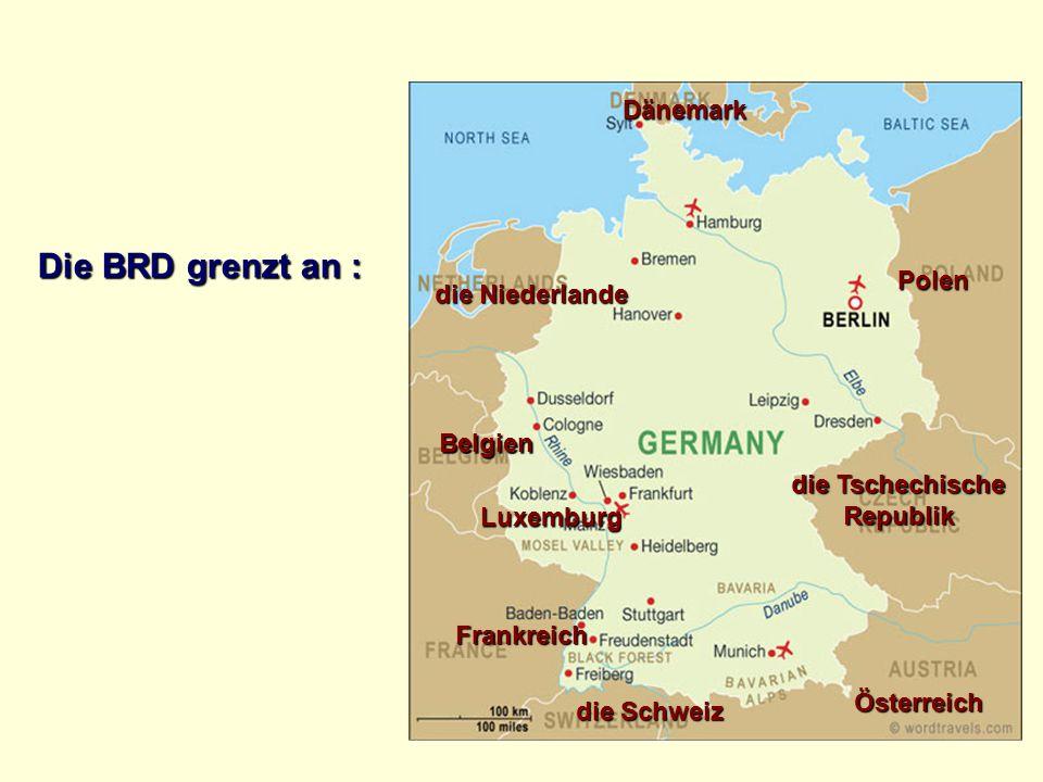 Die BRD grenzt an : die Niederlande Belgien Luxemburg Frankreich die Schweiz Österreich die Tschechische Republik Polen Dänemark