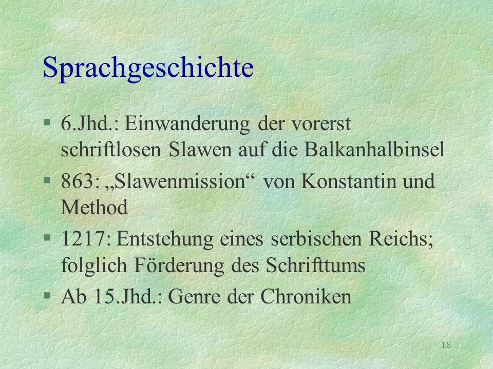 """18 Sprachgeschichte §6.Jhd.: Einwanderung der vorerst schriftlosen Slawen auf die Balkanhalbinsel §863: """"Slawenmission"""" von Konstantin und Method §121"""