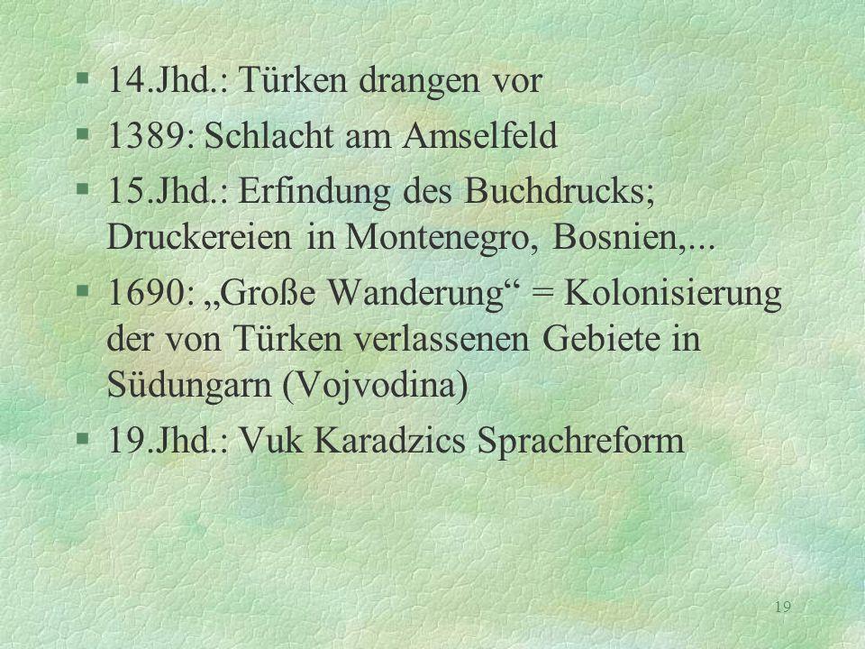 """19 §14.Jhd.: Türken drangen vor §1389: Schlacht am Amselfeld §15.Jhd.: Erfindung des Buchdrucks; Druckereien in Montenegro, Bosnien,... §1690: """"Große"""