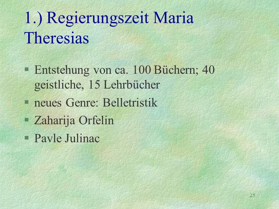 25 1.) Regierungszeit Maria Theresias §Entstehung von ca. 100 Büchern; 40 geistliche, 15 Lehrbücher §neues Genre: Belletristik §Zaharija Orfelin §Pavl