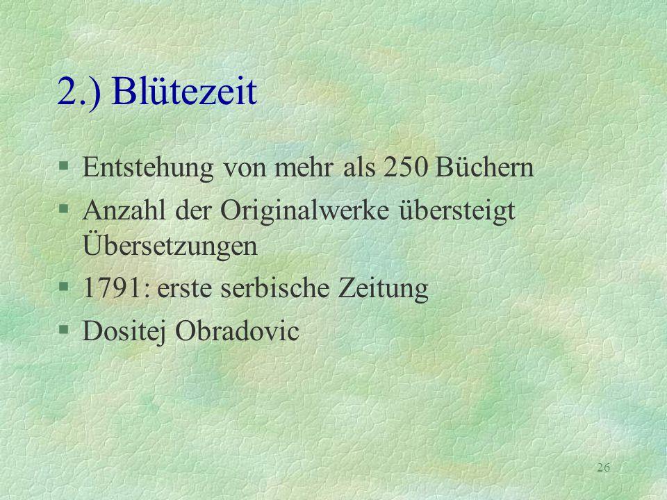 26 2.) Blütezeit §Entstehung von mehr als 250 Büchern §Anzahl der Originalwerke übersteigt Übersetzungen §1791: erste serbische Zeitung §Dositej Obrad