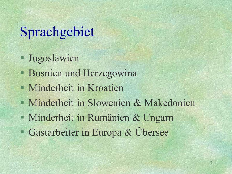 3 Sprachgebiet §Jugoslawien §Bosnien und Herzegowina §Minderheit in Kroatien §Minderheit in Slowenien & Makedonien §Minderheit in Rumänien & Ungarn §G