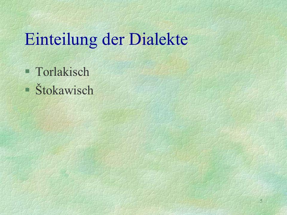 6 Der torlakische Dialekt §Gesprochen von Prizren im Kosovo entlang der makedonischen Grenze nach Osten; von dort entlang der bulgarischen Grenze nach Norden (bis Timok)