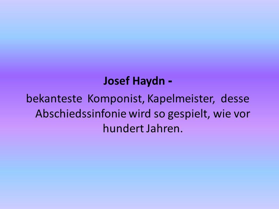 Josef Haydn - bekanteste Komponist, Kapelmeister, desse Abschiedssinfonie wird so gespielt, wie vor hundert Jahren.