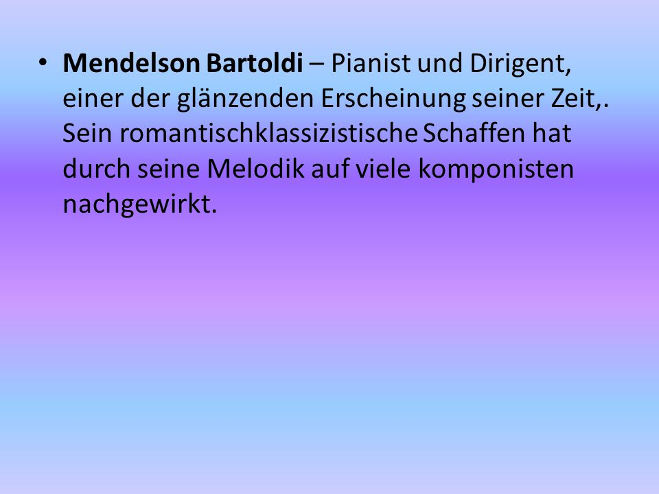 Mendelson Bartoldi – Pianist und Dirigent, einer der glänzenden Erscheinung seiner Zeit,.