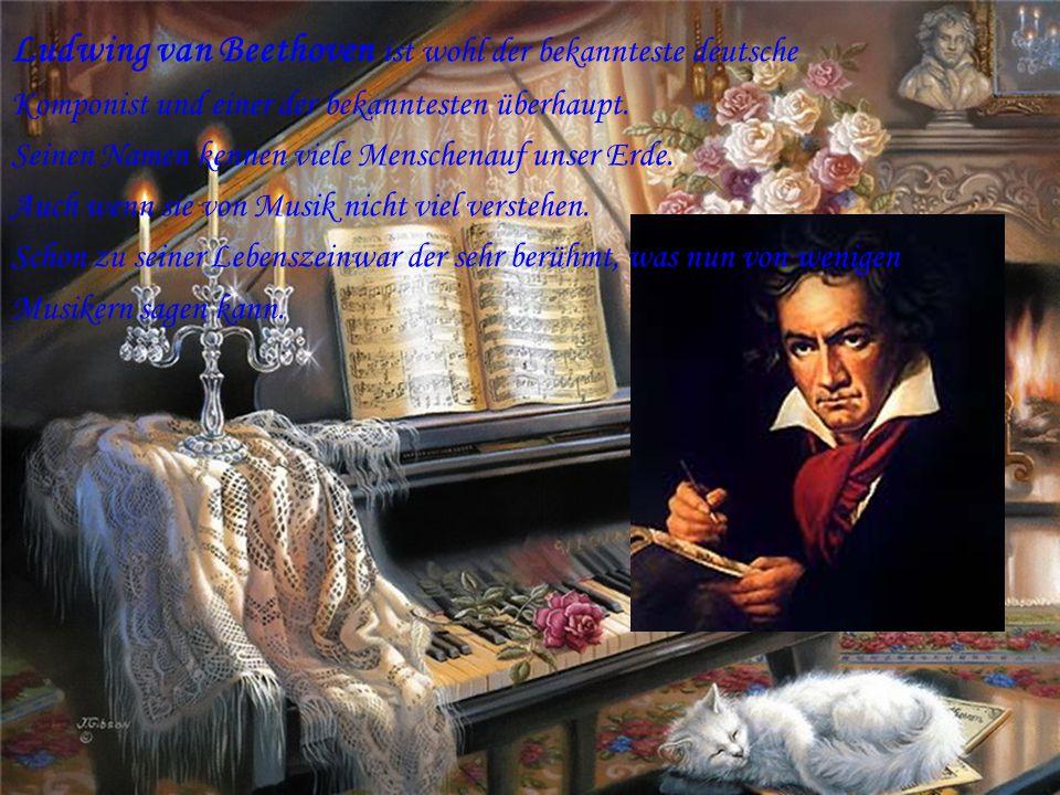 Ludwing van Beethoven ist wohl der bekannteste deutsche Komponist und einer der bekanntesten überhaupt.