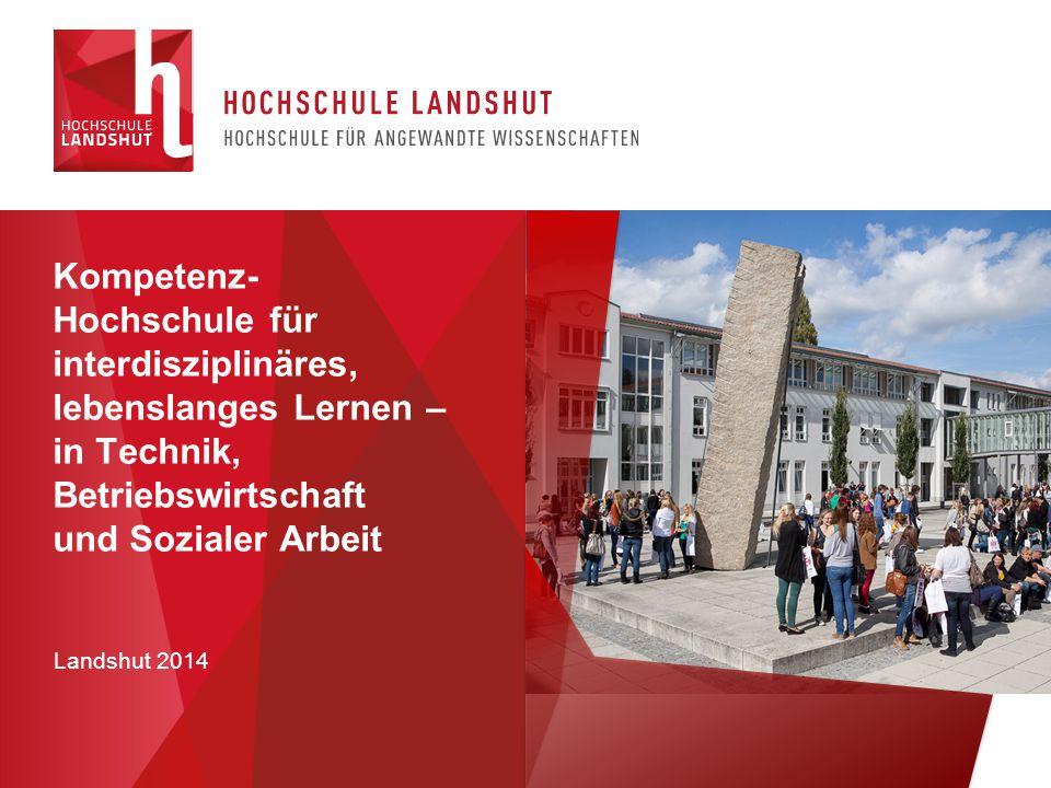 Landshut 2014 Kompetenz- Hochschule für interdisziplinäres, lebenslanges Lernen – in Technik, Betriebswirtschaft und Sozialer Arbeit