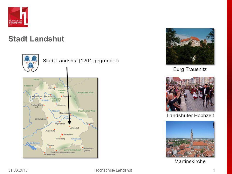 Stadt Landshut 31.03.20151Hochschule Landshut Stadt Landshut (1204 gegründet) Burg Trausnitz Martinskirche Landshuter Hochzeit