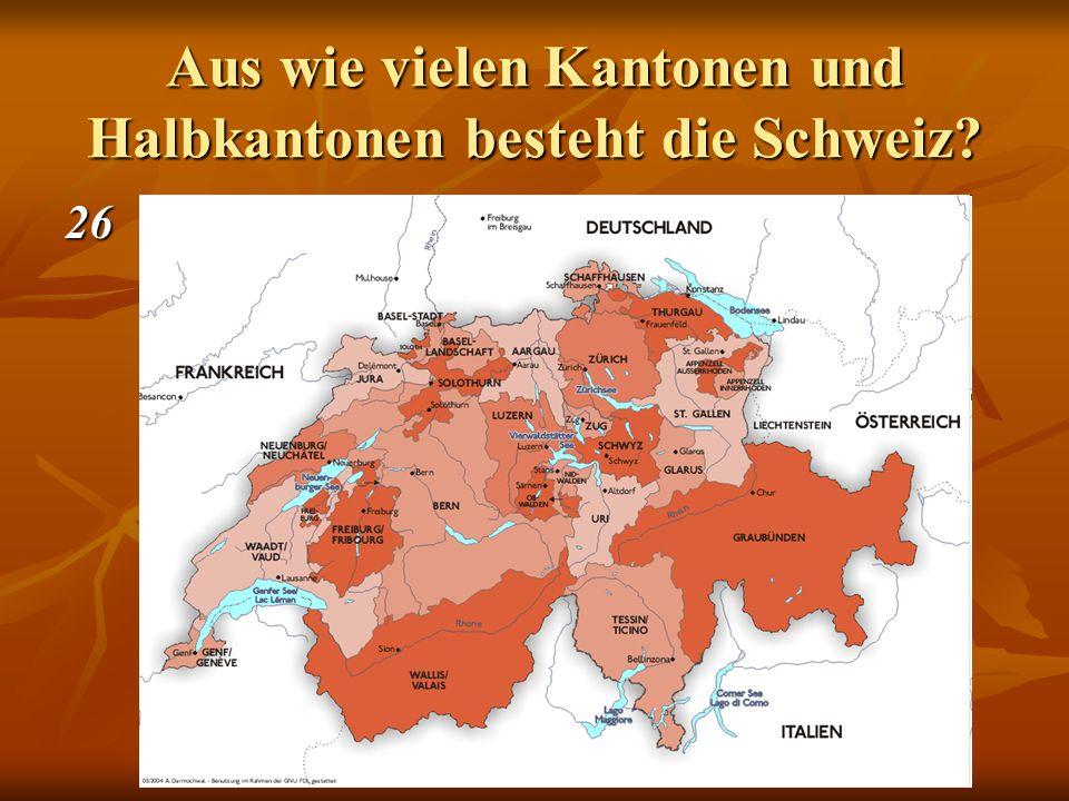 Aus wie vielen Kantonen und Halbkantonen besteht die Schweiz 26