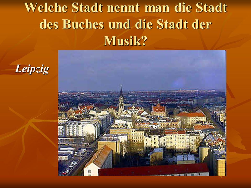 Welche Stadt nennt man die Stadt des Buches und die Stadt der Musik Leipzig