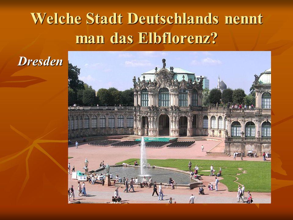 Welche Stadt Deutschlands nennt man das Elbflorenz Dresden