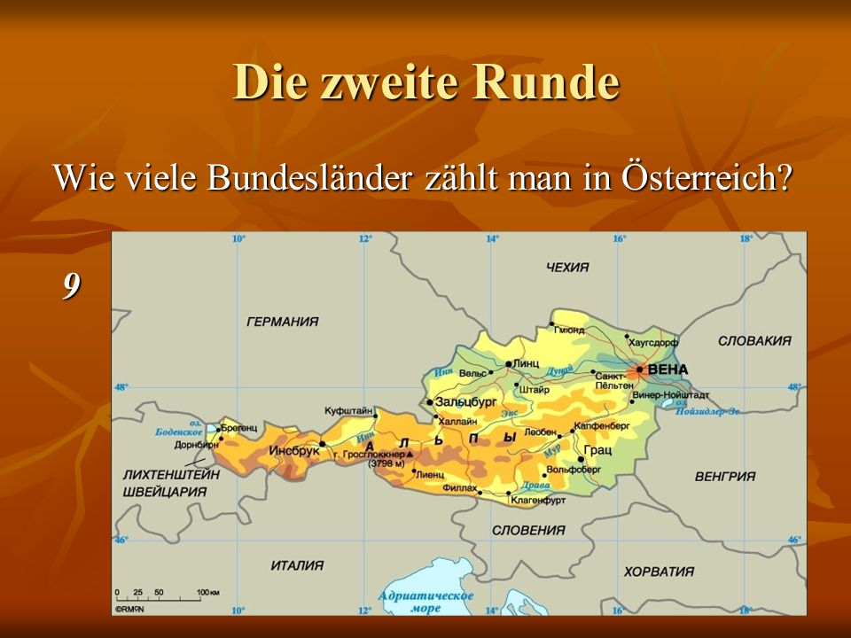 Die zweite Runde Wie vielе Bundesländer zählt man in Österreich 9