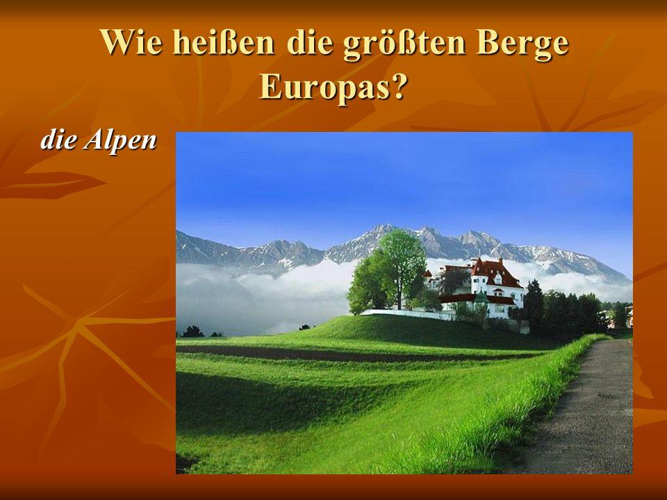 Wie heißen die größten Berge Europas die Alpen