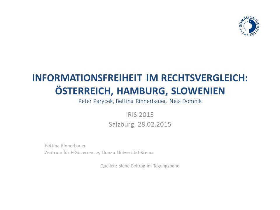 INFORMATIONSFREIHEIT IM RECHTSVERGLEICH: ÖSTERREICH, HAMBURG, SLOWENIEN Peter Parycek, Bettina Rinnerbauer, Neja Domnik IRIS 2015 Salzburg, 28.02.2015