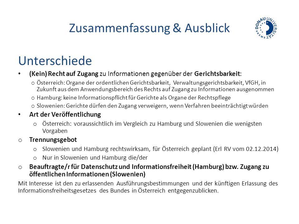 Zusammenfassung & Ausblick Unterschiede (Kein) Recht auf Zugang zu Informationen gegenüber der Gerichtsbarkeit: o Österreich: Organe der ordentlichen