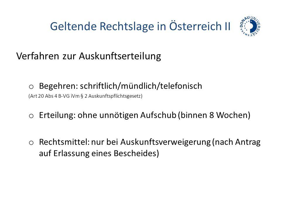 Geltende Rechtslage in Österreich II Verfahren zur Auskunftserteilung o Begehren: schriftlich/mündlich/telefonisch (Art 20 Abs 4 B-VG iVm § 2 Auskunft