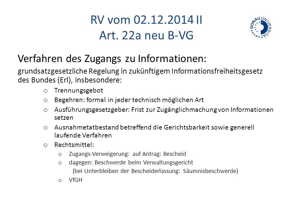 RV vom 02.12.2014 II Art. 22a neu B-VG Verfahren des Zugangs zu Informationen: grundsatzgesetzliche Regelung in zukünftigem Informationsfreiheitsgeset