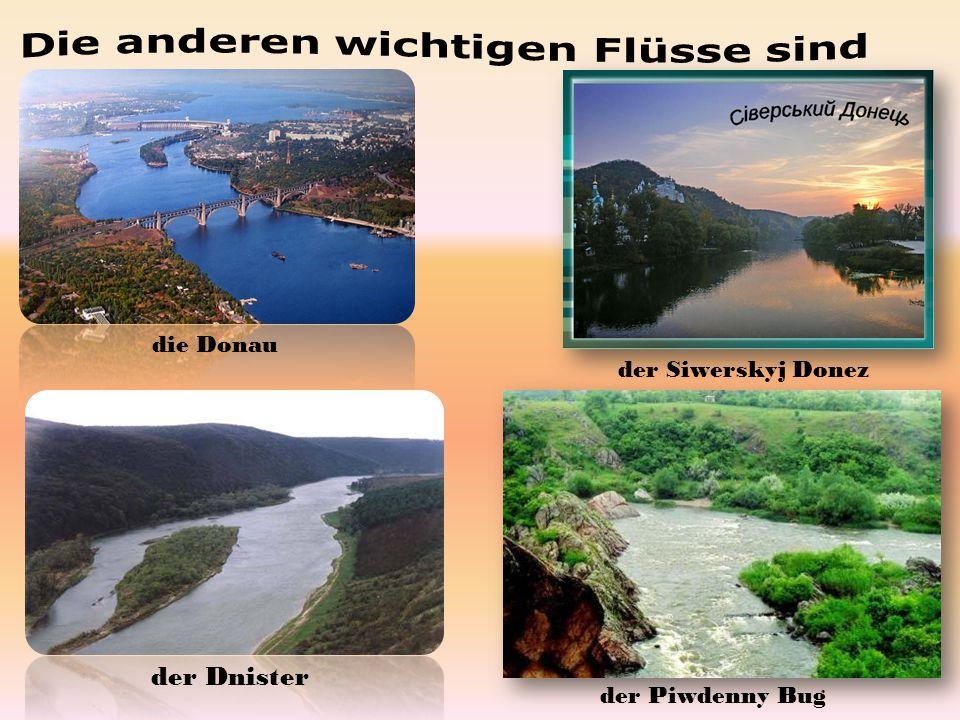 die Donau der Siwerskyj Donez der Dnister der Piwdenny Bug