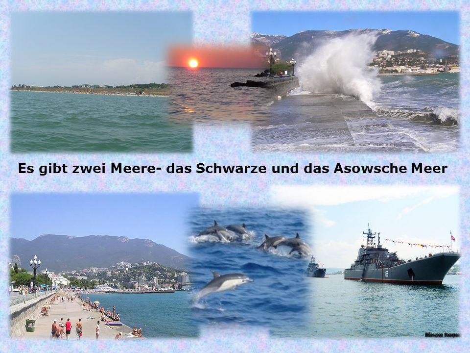 Es gibt zwei Meere- das Schwarze und das Asowsche Meer