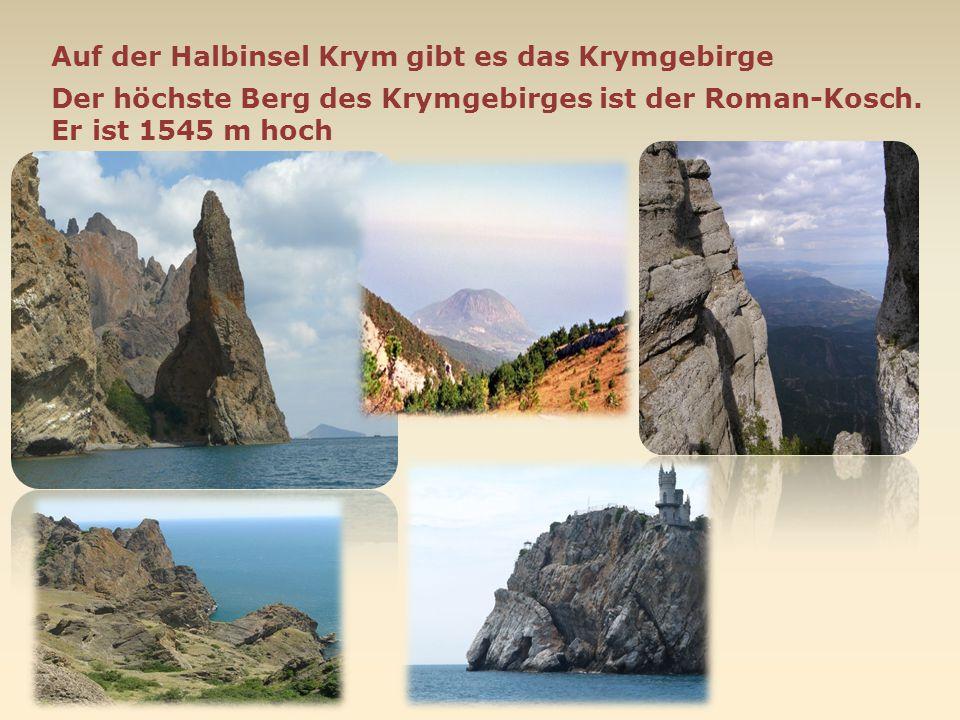 Auf der Halbinsel Krym gibt es das Krymgebirge Der höchste Berg des Krymgebirges ist der Roman-Kosch. Er ist 1545 m hoch