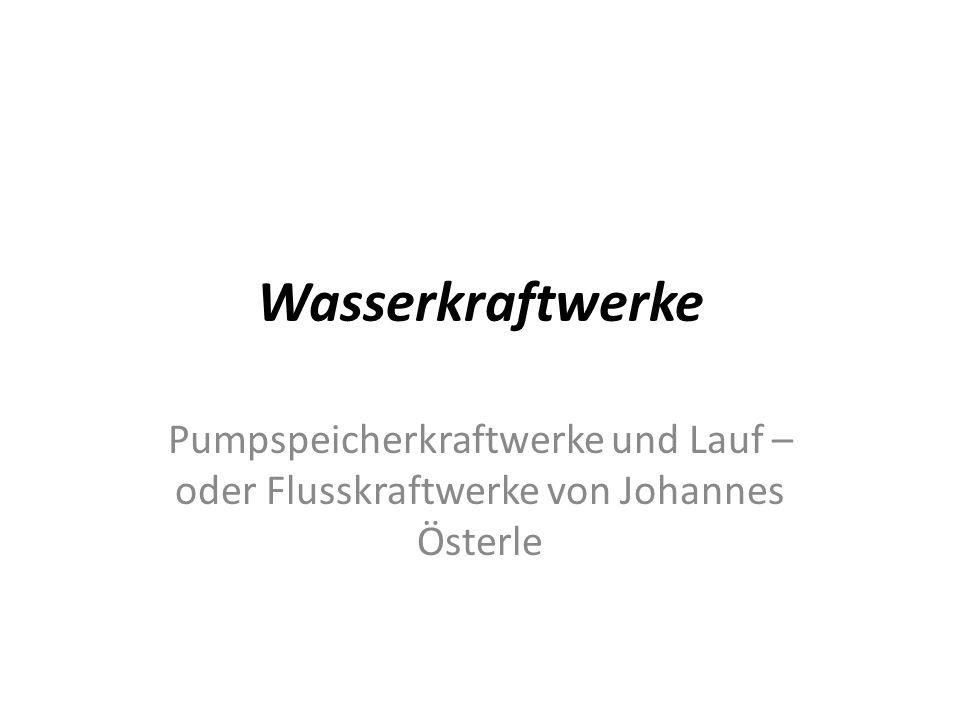 Wasserkraftwerke Pumpspeicherkraftwerke und Lauf – oder Flusskraftwerke von Johannes Österle