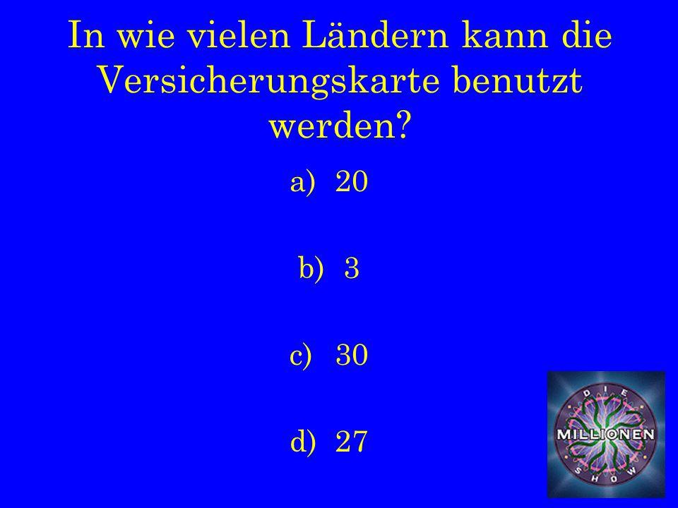 In wie vielen Ländern kann die Versicherungskarte benutzt werden a)20 b)3 c)30 d)27