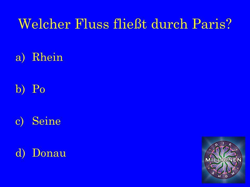 Welcher Fluss fließt durch Paris a)Rhein b)Po c)Seine d)Donau