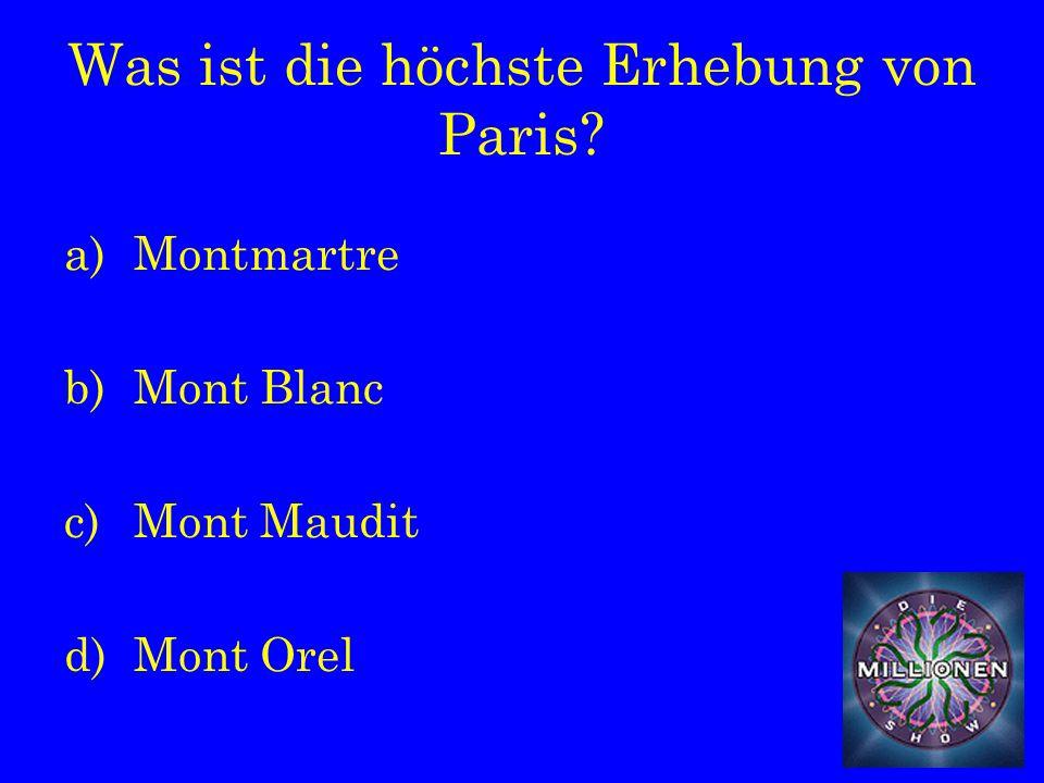 Was ist die höchste Erhebung von Paris a)Montmartre b)Mont Blanc c)Mont Maudit d)Mont Orel