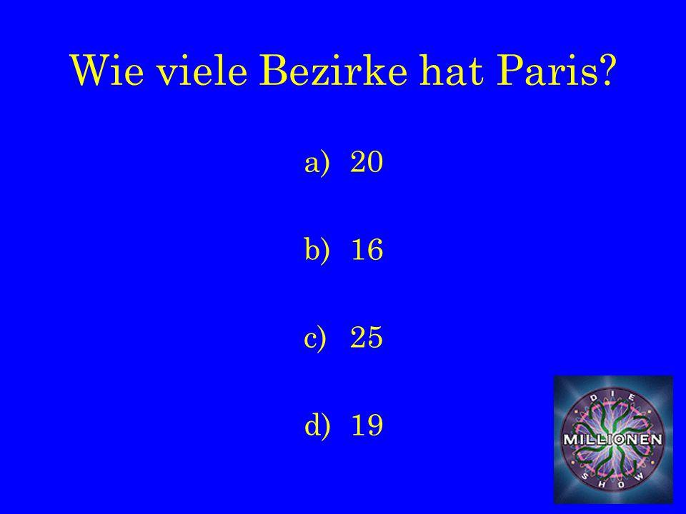 Wie viele Bezirke hat Paris a)20 b)16 c)25 d)19