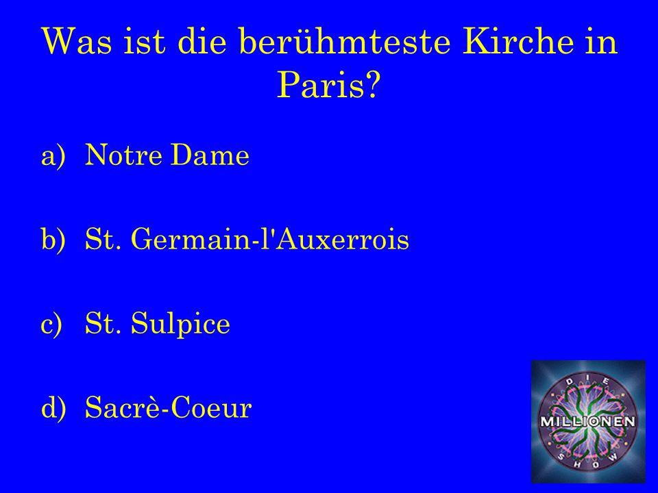 Was ist die berühmteste Kirche in Paris. a)Notre Dame b)St.