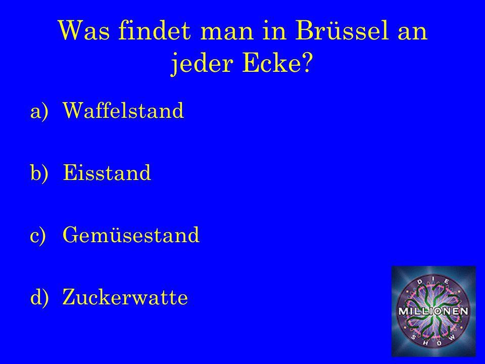 Was findet man in Brüssel an jeder Ecke a)Waffelstand b)Eisstand c)Gemüsestand d)Zuckerwatte
