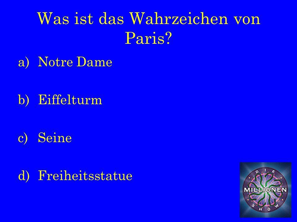Was ist das Wahrzeichen von Paris a)Notre Dame b)Eiffelturm c)Seine d)Freiheitsstatue