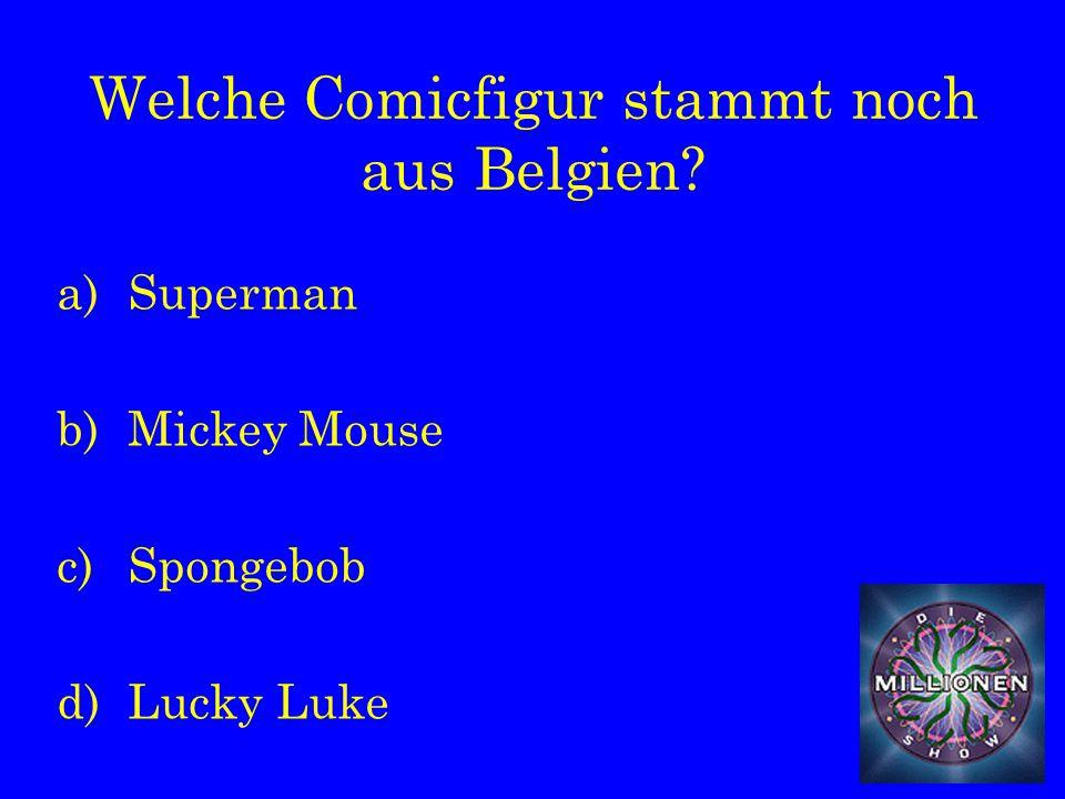 Welche Comicfigur stammt noch aus Belgien a)Superman b)Mickey Mouse c)Spongebob d)Lucky Luke