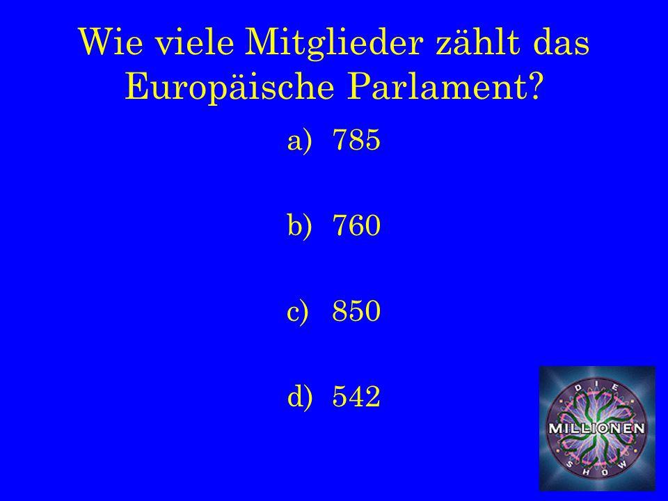Wie viele Mitglieder zählt das Europäische Parlament a)785 b)760 c)850 d)542