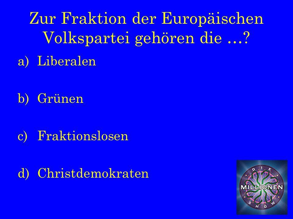 Zur Fraktion der Europäischen Volkspartei gehören die ….