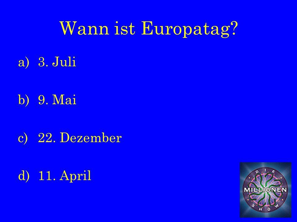 Wann ist Europatag a)3. Juli b)9. Mai c)22. Dezember d)11. April