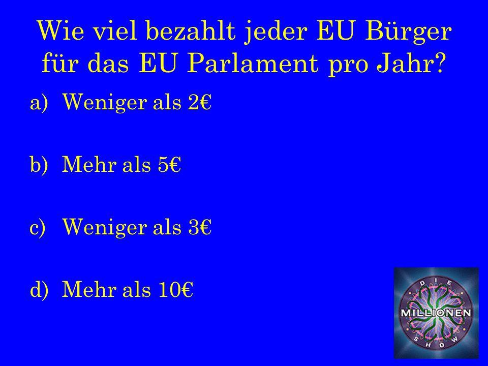Wie viel bezahlt jeder EU Bürger für das EU Parlament pro Jahr.