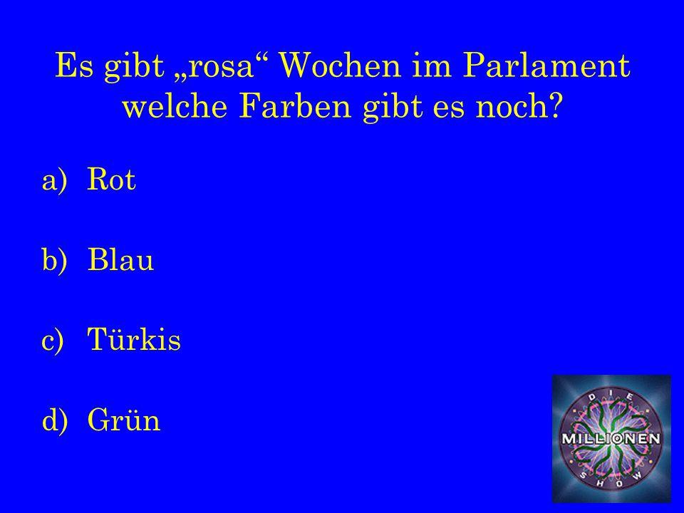 """Es gibt """"rosa Wochen im Parlament welche Farben gibt es noch a)Rot b)Blau c)Türkis d)Grün"""