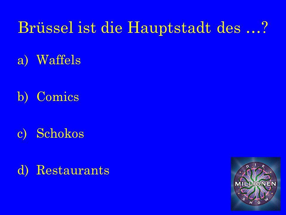 Brüssel ist die Hauptstadt des … a)Waffels b)Comics c)Schokos d)Restaurants