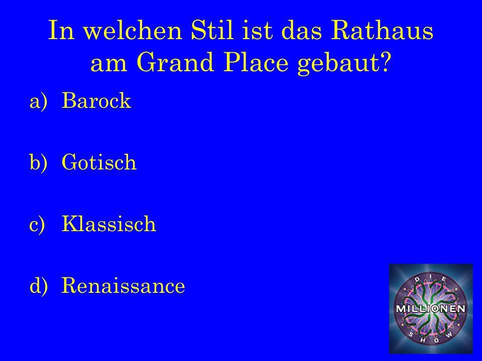 In welchen Stil ist das Rathaus am Grand Place gebaut a)Barock b)Gotisch c)Klassisch d)Renaissance