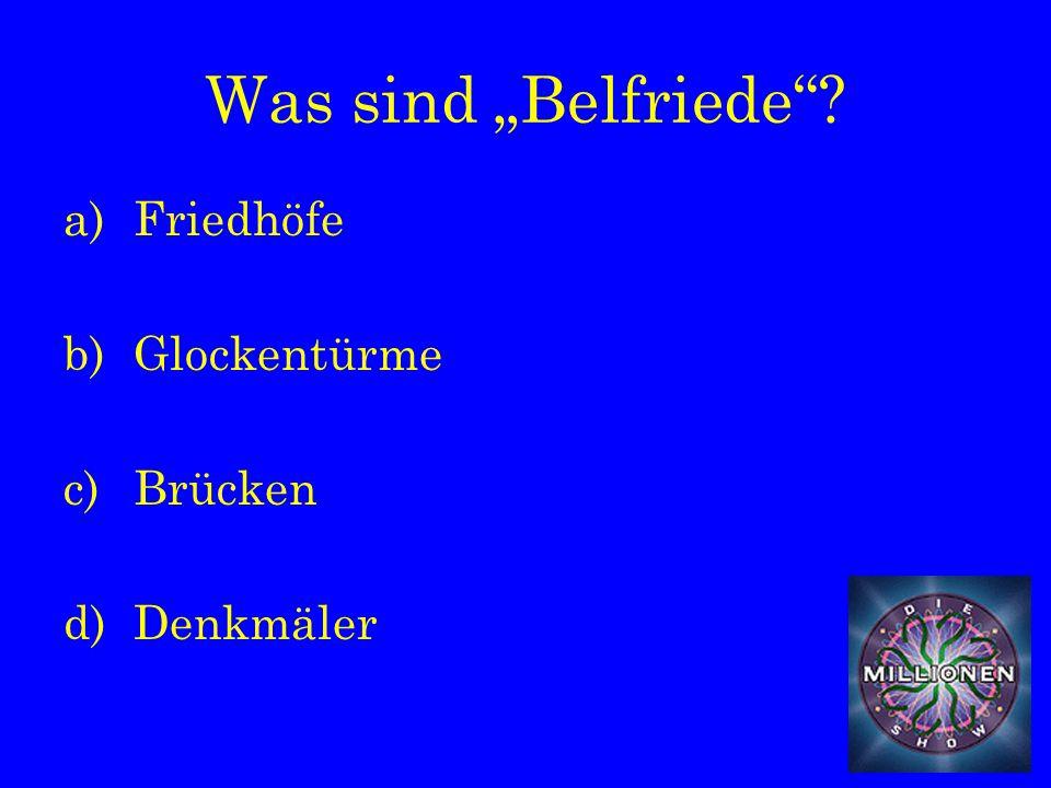 "Was sind ""Belfriede a)Friedhöfe b)Glockentürme c)Brücken d)Denkmäler"