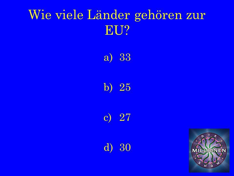 Wie viele Länder gehören zur EU a)33 b)25 c)27 d)30