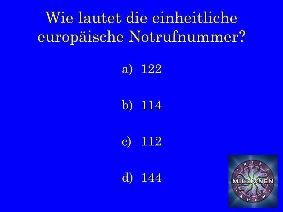 Wie lautet die einheitliche europäische Notrufnummer a)122 b)114 c)112 d)144