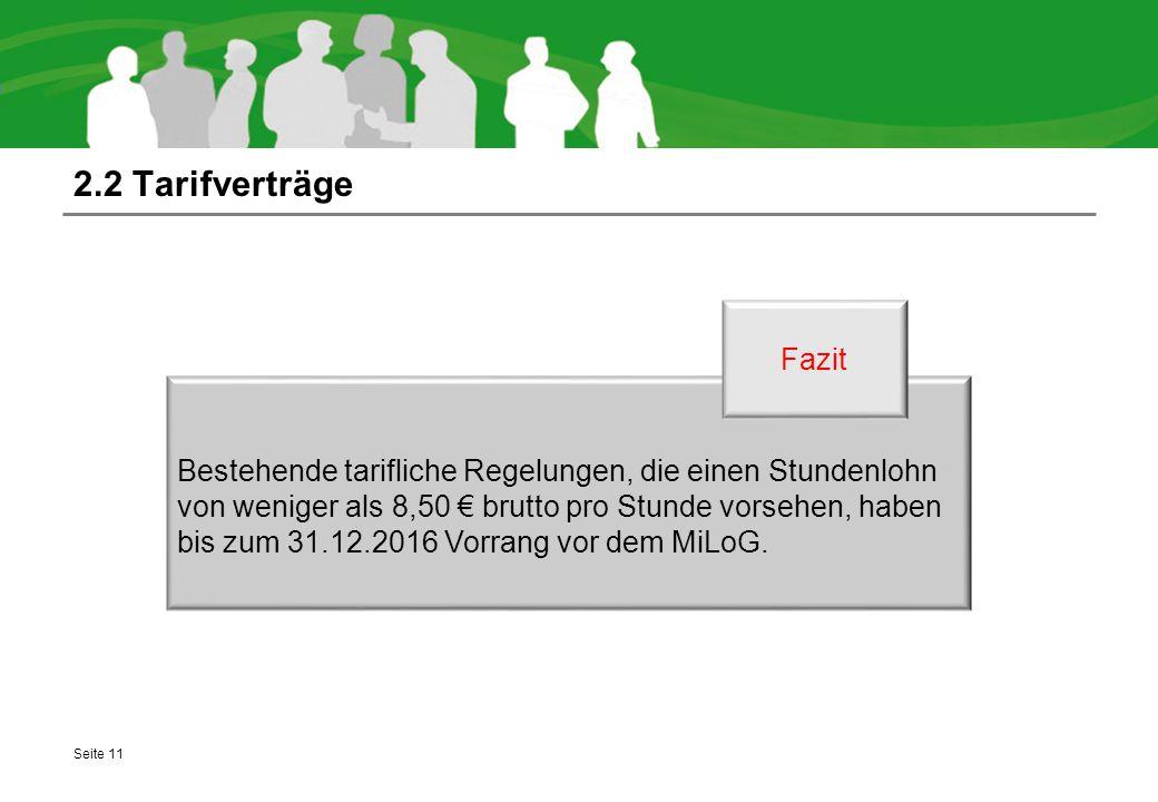 2.2 Tarifverträge Seite 11 Bestehende tarifliche Regelungen, die einen Stundenlohn von weniger als 8,50 € brutto pro Stunde vorsehen, haben bis zum 31