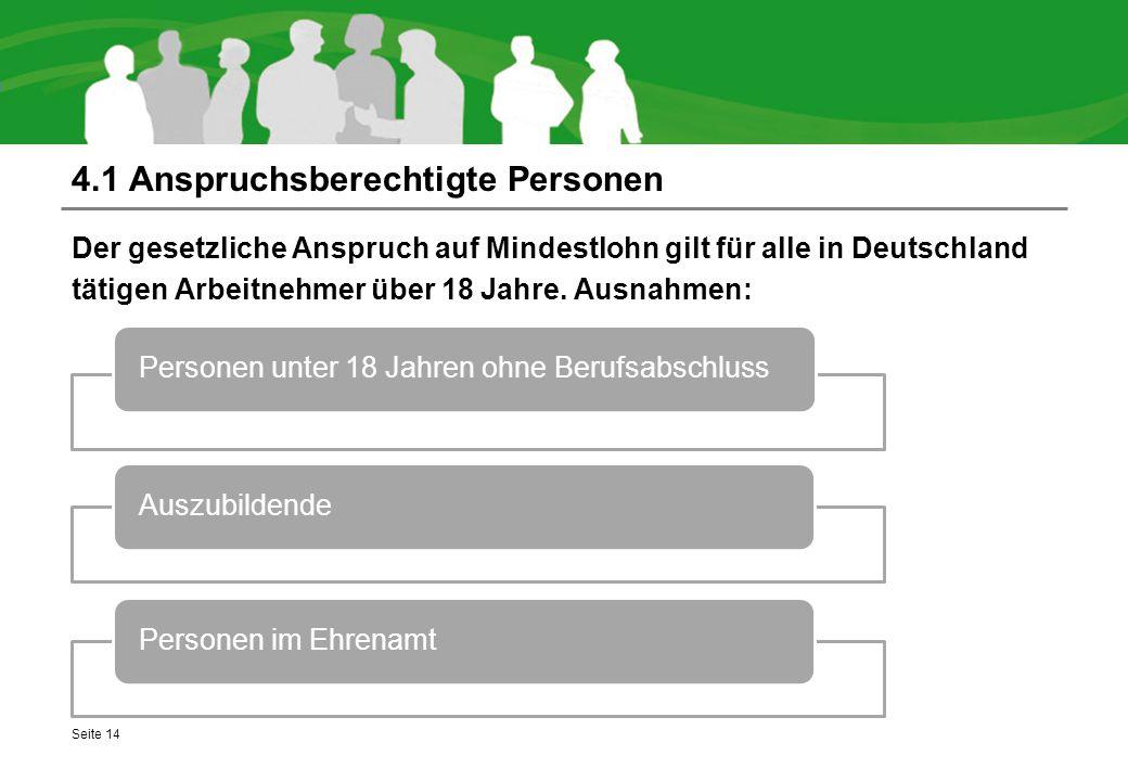 4.1 Anspruchsberechtigte Personen Der gesetzliche Anspruch auf Mindestlohn gilt für alle in Deutschland tätigen Arbeitnehmer über 18 Jahre.