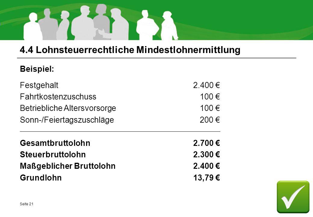4.4 Lohnsteuerrechtliche Mindestlohnermittlung Beispiel: Festgehalt2.400 € Fahrtkostenzuschuss 100 € Betriebliche Altersvorsorge 100 € Sonn-/Feiertags